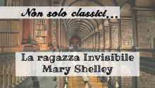 Non Solo Classici - La ragazza invisibile di Mary Shelley